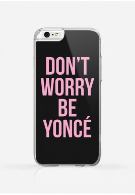 Obudowa DON'T WORRY BE YONCE