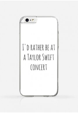 Obudowa I'd rather be at a Taylor Swift concert